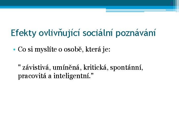 """5 Efekty ovlivňující sociální poznávání • Co si myslíte o osobě, která je: """""""
