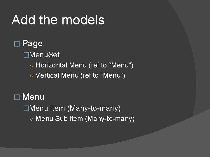 "Add the models � Page �Menu. Set ○ Horizontal Menu (ref to ""Menu"") ○"