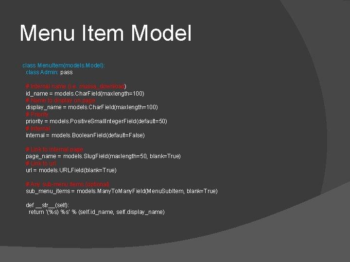 Menu Item Model class Menu. Item(models. Model): class Admin: pass # Internal name (i.