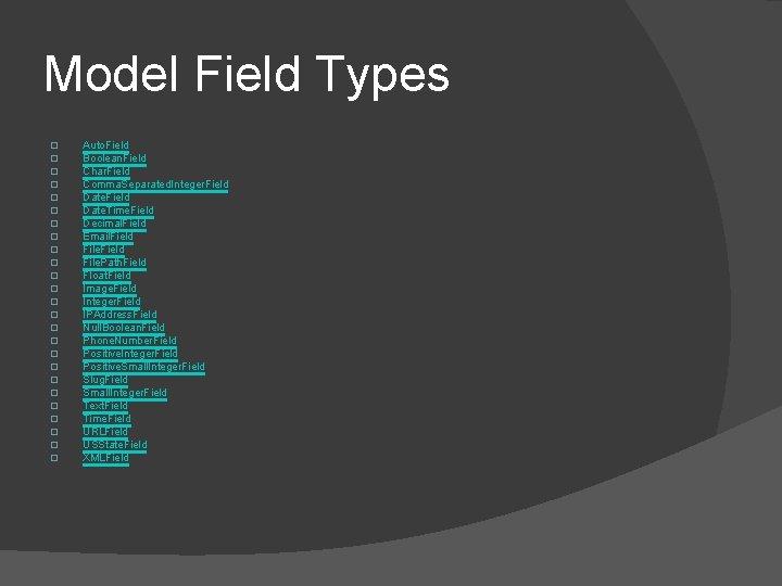 Model Field Types � � � � � � � Auto. Field Boolean. Field
