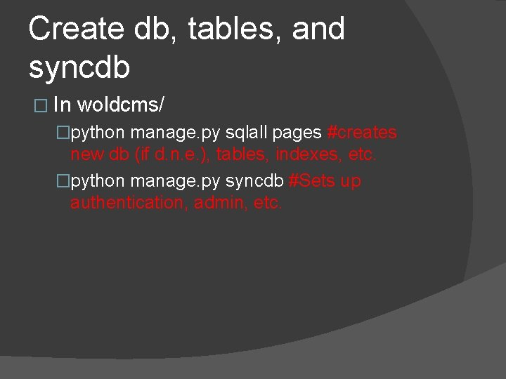 Create db, tables, and syncdb � In woldcms/ �python manage. py sqlall pages #creates