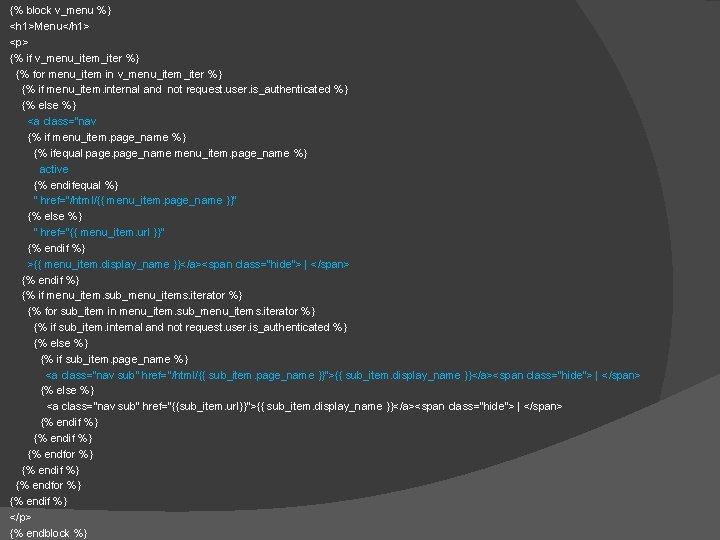 {% block v_menu %} <h 1>Menu</h 1> <p> {% if v_menu_item_iter %} {% for