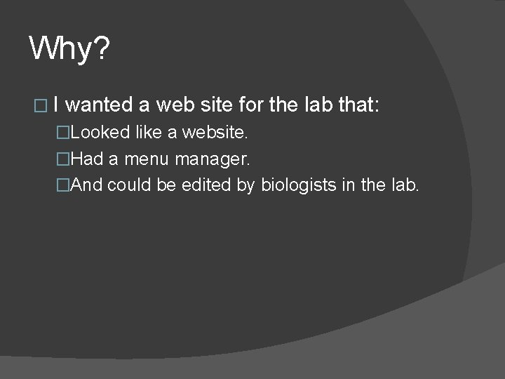 Why? �I wanted a web site for the lab that: �Looked like a website.