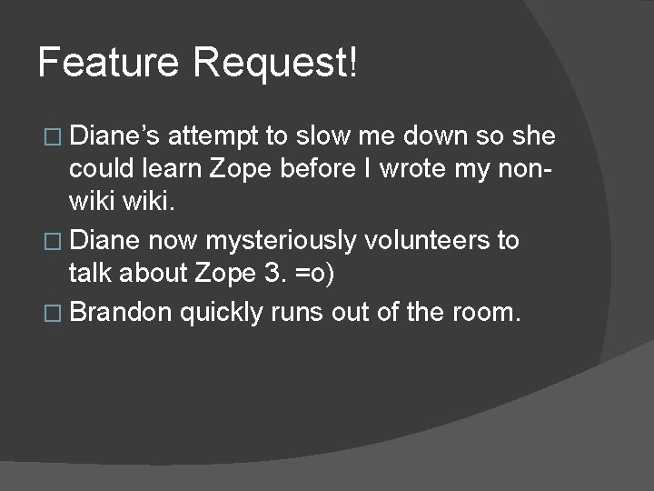Feature Request! � Diane's attempt to slow me down so she could learn Zope