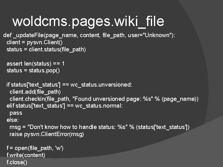 """woldcms. pages. wiki_file def _update. File(page_name, content, file_path, user=""""Unknown""""): client = pysvn. Client() status"""