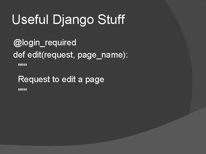 """Useful Django Stuff @login_required def edit(request, page_name): """""""""""" Request to edit a page """""""""""""""