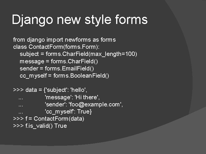 Django new style forms from django import newforms as forms class Contact. Form(forms. Form):