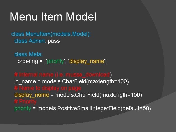 Menu Item Model class Menu. Item(models. Model): class Admin: pass class Meta: ordering =