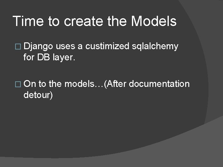 Time to create the Models � Django uses a custimized sqlalchemy for DB layer.