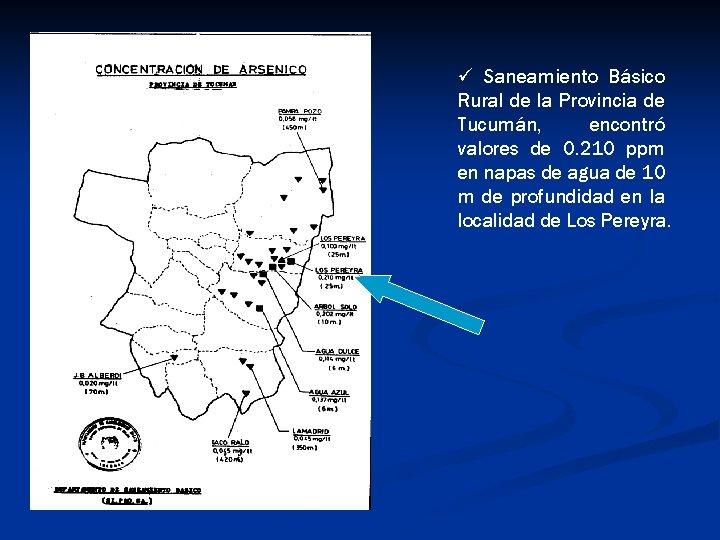 ü Saneamiento Básico Rural de la Provincia de Tucumán, encontró valores de 0. 210