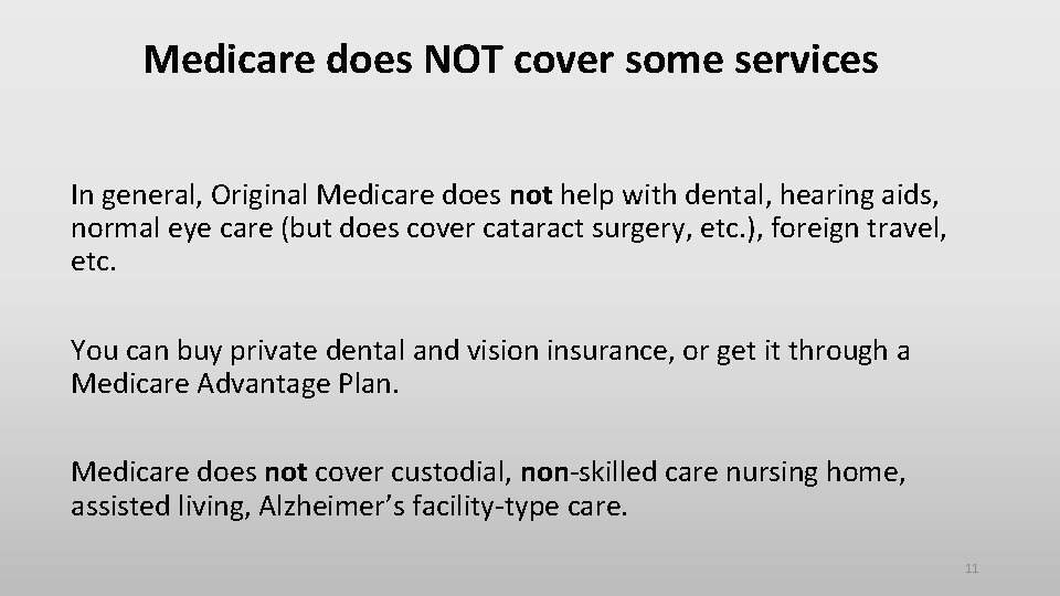Medicare does NOT cover some services In general, Original Medicare does not help with