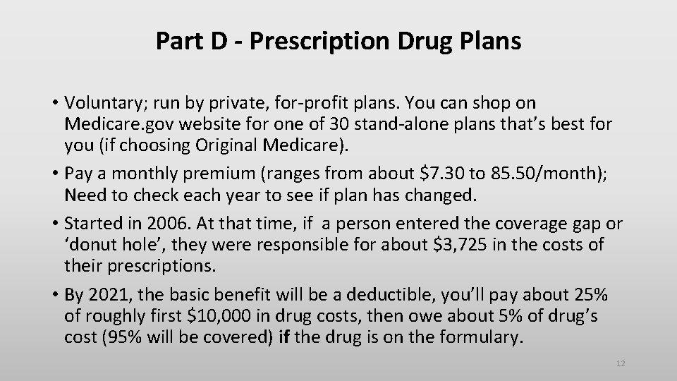 Part D - Prescription Drug Plans • Voluntary; run by private, for-profit plans. You