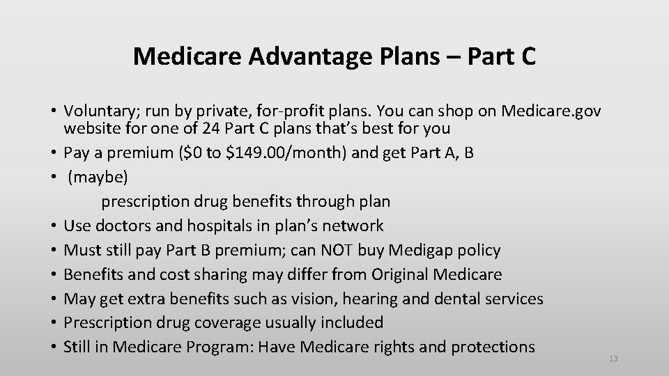 Medicare Advantage Plans – Part C • Voluntary; run by private, for-profit plans. You