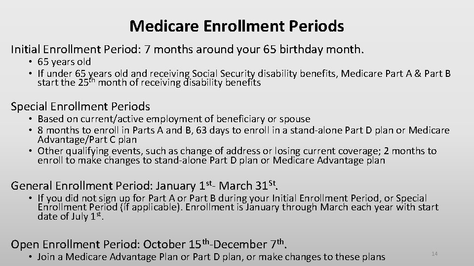 Medicare Enrollment Periods Initial Enrollment Period: 7 months around your 65 birthday month. •