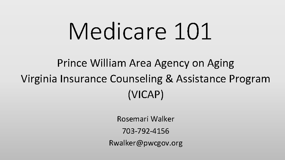 Medicare 101 Prince William Area Agency on Aging Virginia Insurance Counseling & Assistance Program