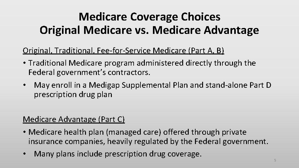 Medicare Coverage Choices Original Medicare vs. Medicare Advantage Original, Traditional, Fee-for-Service Medicare (Part A,