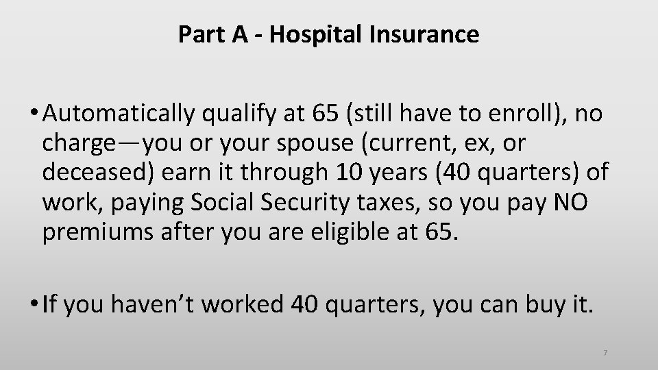 Part A - Hospital Insurance • Automatically qualify at 65 (still have to enroll),
