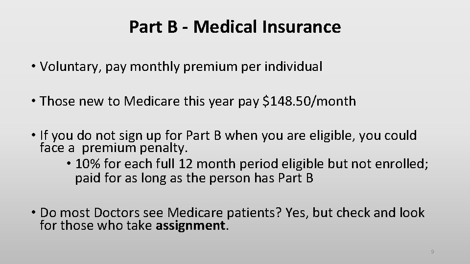 Part B - Medical Insurance • Voluntary, pay monthly premium per individual • Those