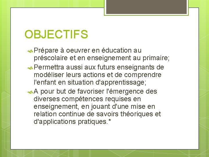 OBJECTIFS Prépare à oeuvrer en éducation au préscolaire et en enseignement au primaire; Permettra