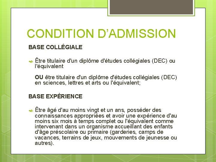CONDITION D'ADMISSION BASE COLLÉGIALE Être titulaire d'un diplôme d'études collégiales (DEC) ou l'équivalent OU