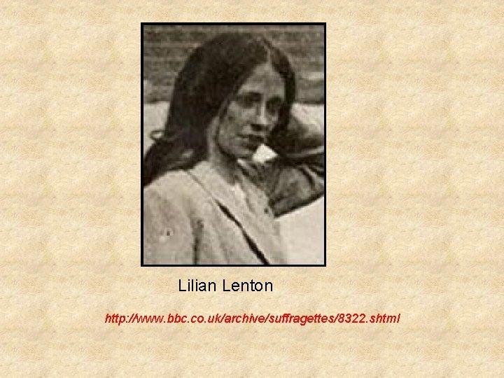 Lilian Lenton http: //www. bbc. co. uk/archive/suffragettes/8322. shtml