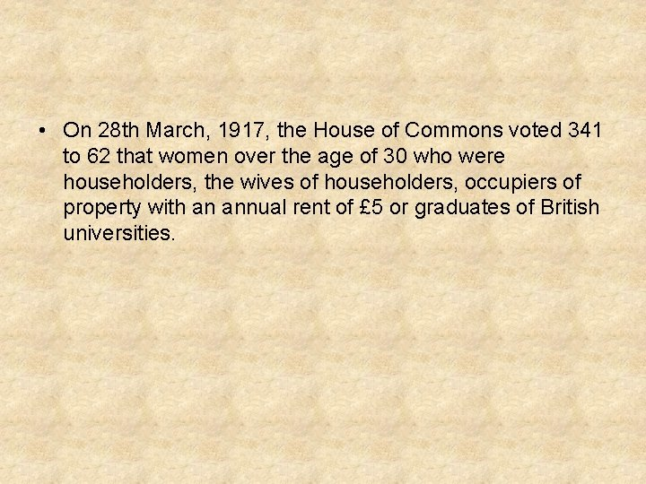 • On 28 th March, 1917, the House of Commons voted 341 to