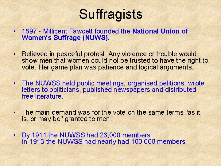 Suffragists • 1897 - Millicent Fawcett founded the National Union of Women's Suffrage (NUWS).