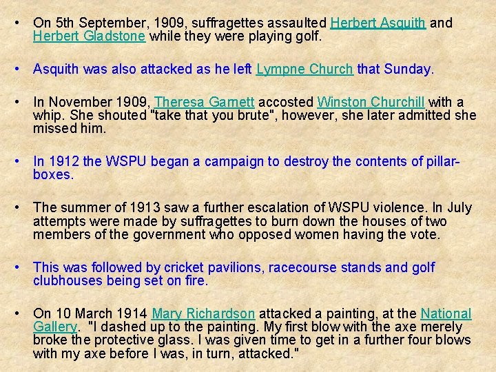 • On 5 th September, 1909, suffragettes assaulted Herbert Asquith and Herbert Gladstone