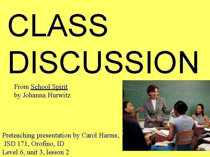 CLASS DISCUSSION From School Spirit by Johanna Hurwitz Preteaching presentation by Carol Harms, JSD