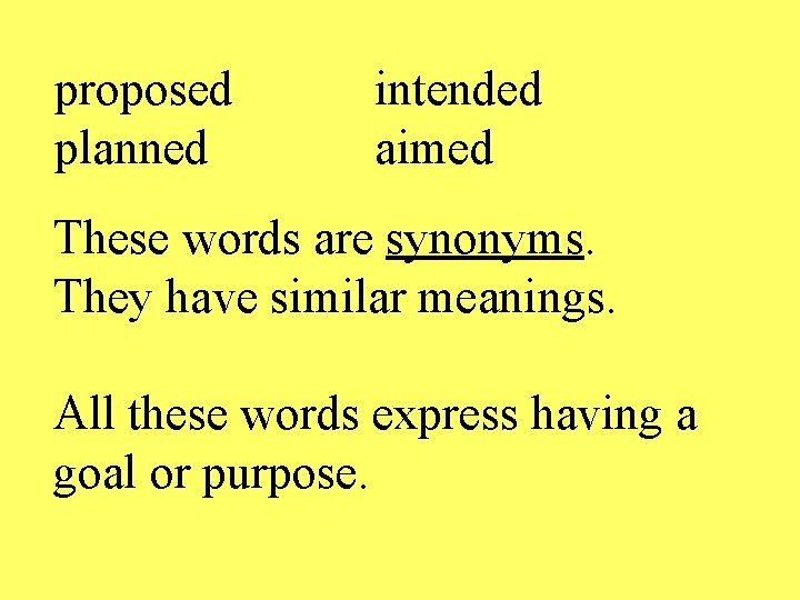proposed planned intended aimed These words are synonyms. They have similar meanings. All these