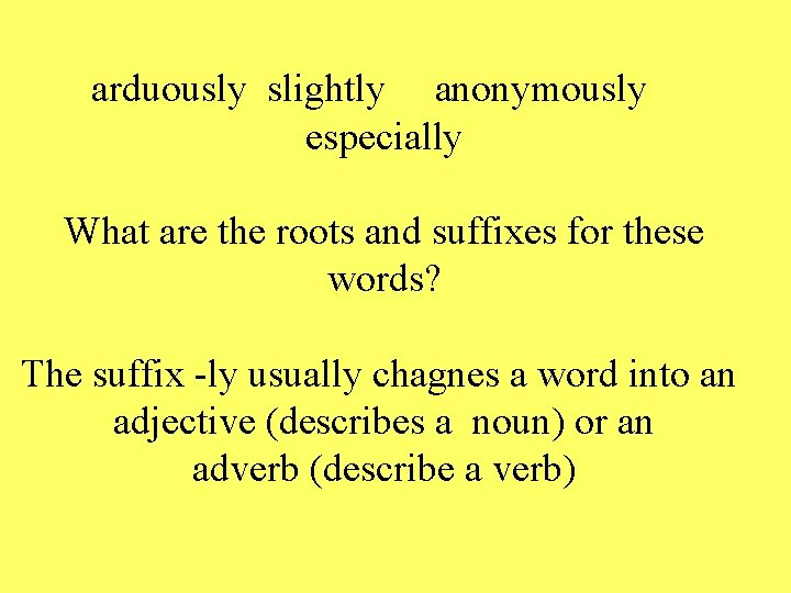 arduously slightly anonymously especially What are the roots and suffixes for these words? The