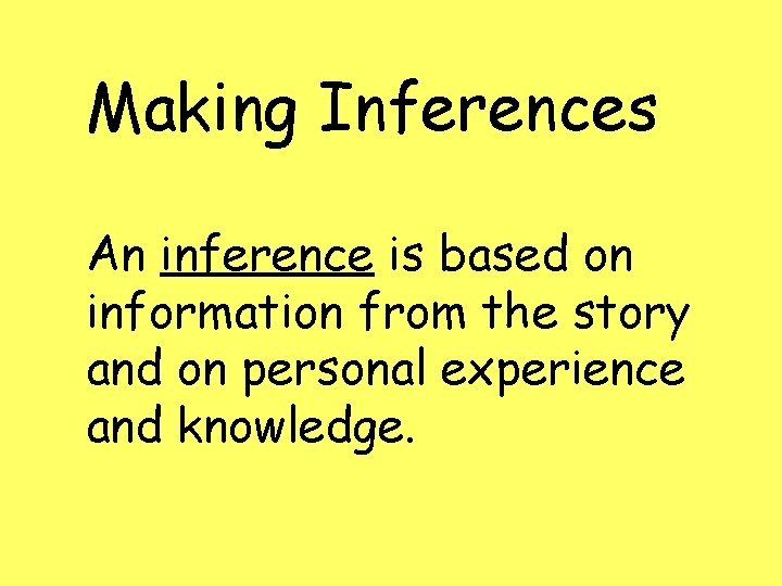 Making Inferences An inference is based on information from the story and on personal