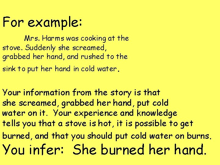 For example: Mrs. Harms was cooking at the stove. Suddenly she screamed, grabbed her