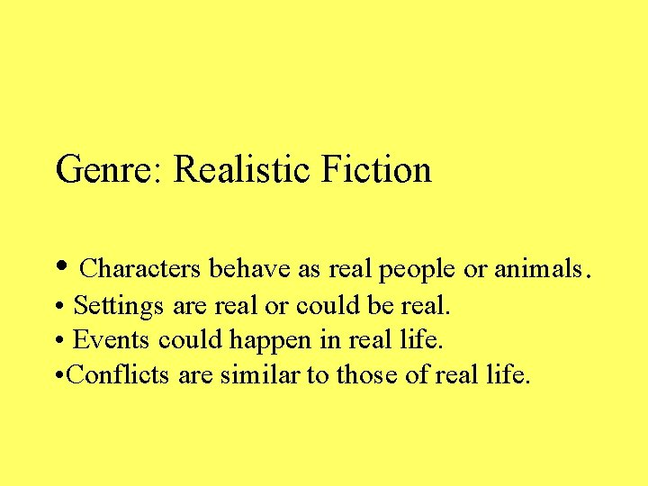 Genre: Realistic Fiction • Characters behave as real people or animals. • Settings are