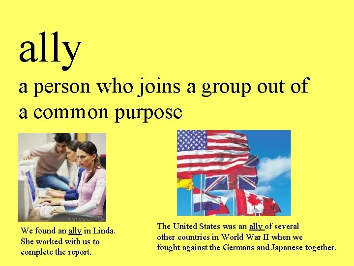ally a person who joins a group out of a common purpose We found