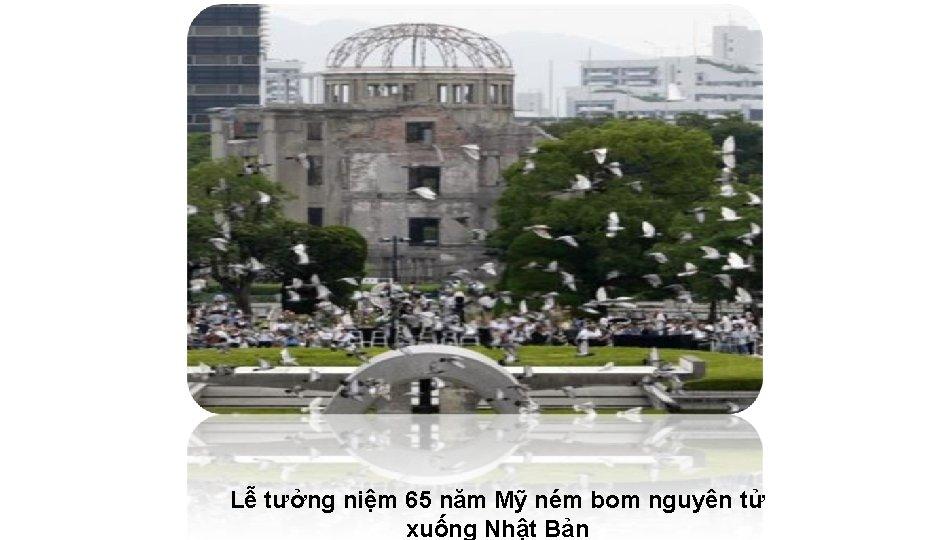Lễ tưởng niệm 65 năm Mỹ ném bom nguyên tử xuống Nhật Bản