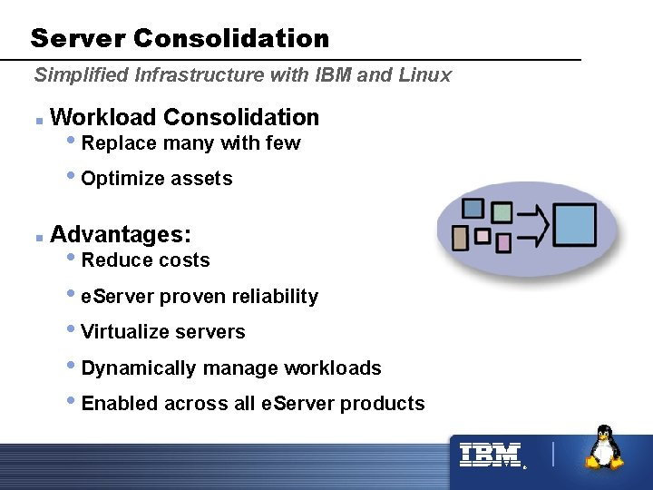 Server Consolidation Simplified Infrastructure with IBM and Linux n Workload Consolidation n Advantages: •