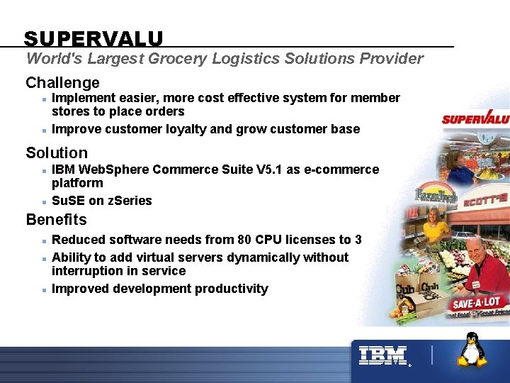 SUPERVALU World's Largest Grocery Logistics Solutions Provider Challenge n n Implement easier, more cost