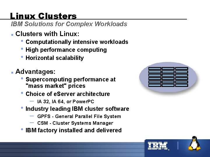 Linux Clusters IBM Solutions for Complex Workloads n Clusters with Linux: n Advantages: •