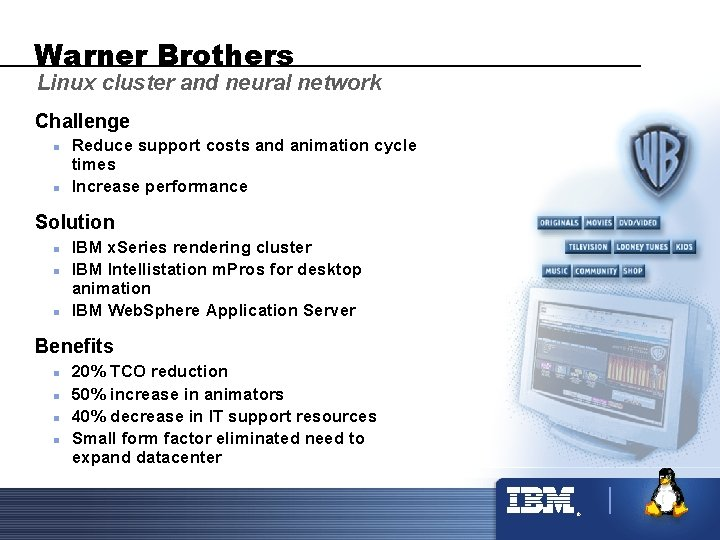 Warner Brothers Linux cluster and neural network Challenge n n Reduce support costs and