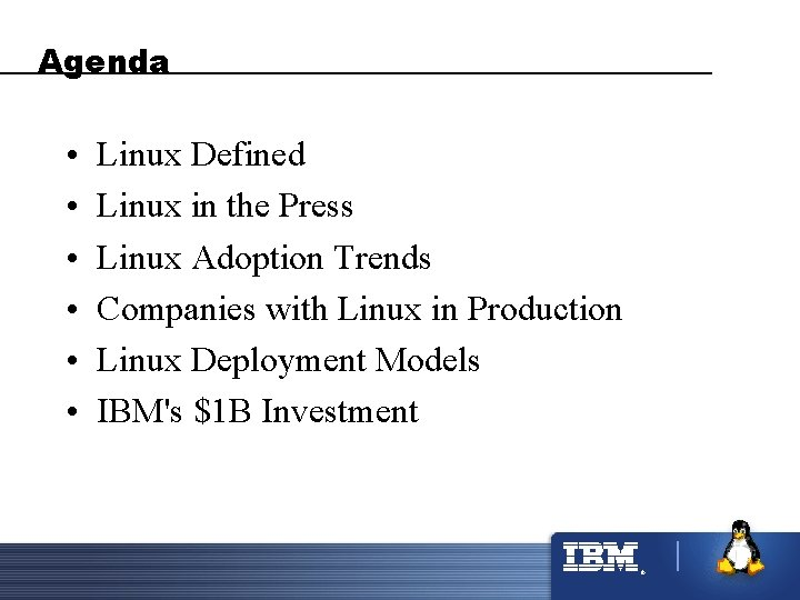Agenda • • • Linux Defined Linux in the Press Linux Adoption Trends Companies