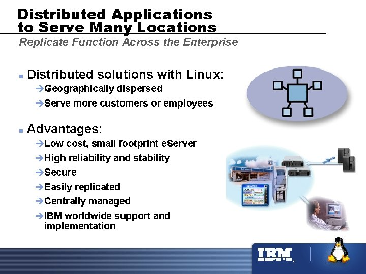 Distributed Applications to Serve Many Locations Replicate Function Across the Enterprise n Distributed solutions