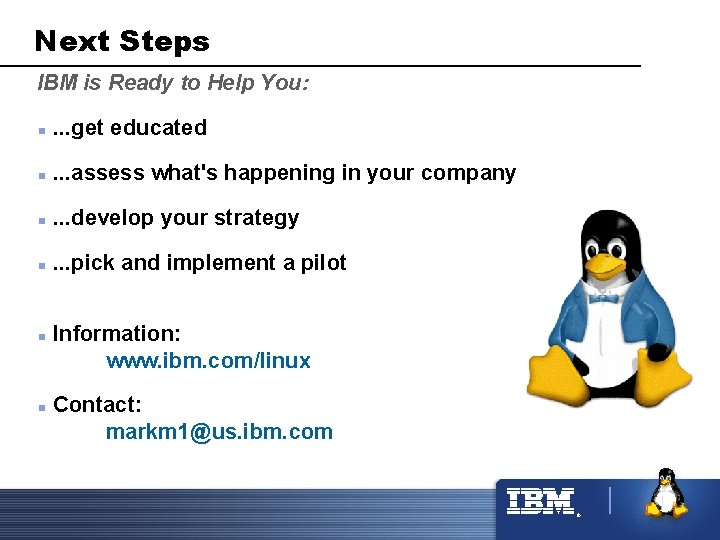 Next Steps IBM is Ready to Help You: n . . . get educated