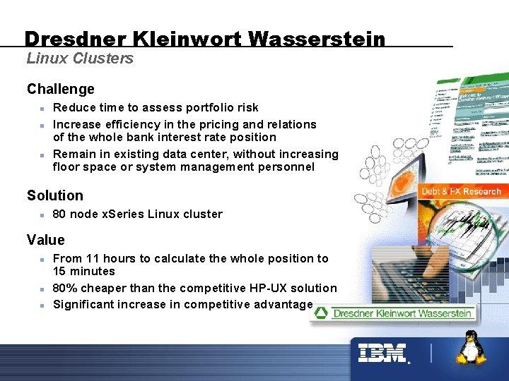 Dresdner Kleinwort Wasserstein Linux Clusters Challenge n n n Reduce time to assess portfolio