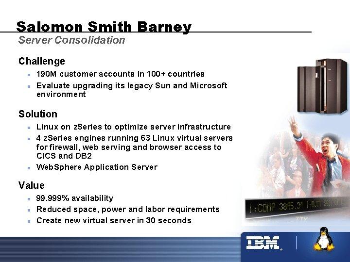 Salomon Smith Barney Server Consolidation Challenge n n 190 M customer accounts in 100+