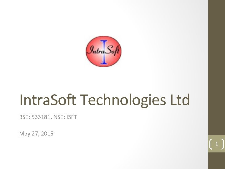 Intra. Soft Technologies Ltd BSE: 533181, NSE: ISFT May 27, 2015 1