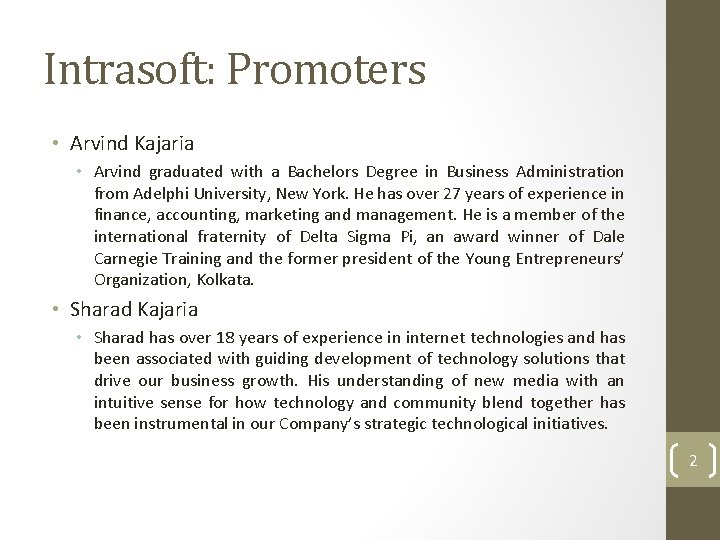 Intrasoft: Promoters • Arvind Kajaria • Arvind graduated with a Bachelors Degree in Business