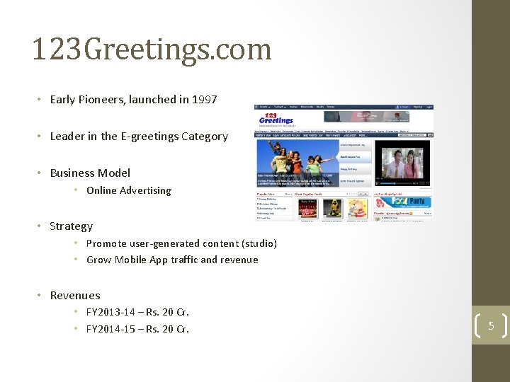 123 Greetings. com • Early Pioneers, launched in 1997 • Leader in the E-greetings