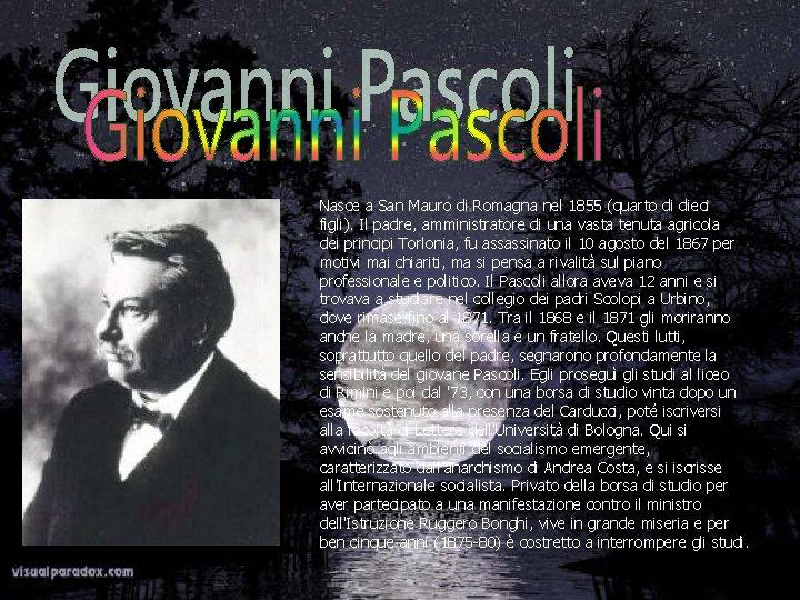 Nasce a San Mauro di Romagna nel 1855 (quarto di dieci figli). Il padre,