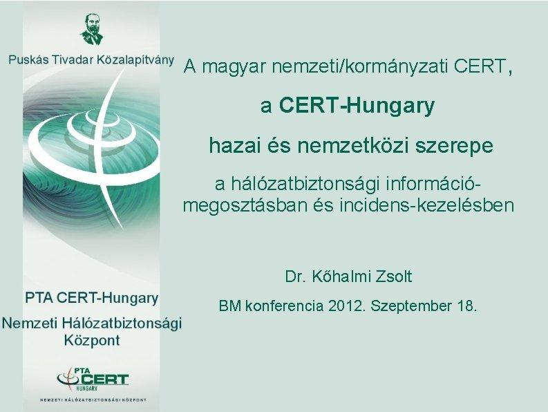 A magyar nemzeti/kormányzati CERT, a CERT-Hungary hazai és nemzetközi szerepe a hálózatbiztonsági információmegosztásban és